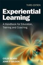 Experiential Learning ebook by Colin Beard,John P. Wilson