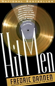 Hit Men - Power Brokers and Fast Money Inside the Music Business ebook by Fredric Dannen
