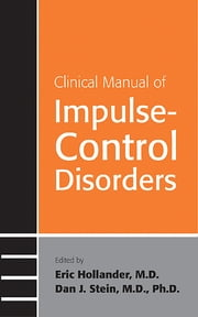 Clinical Manual of Impulse-Control Disorders ebook by Eric Hollander,Dan J. Stein