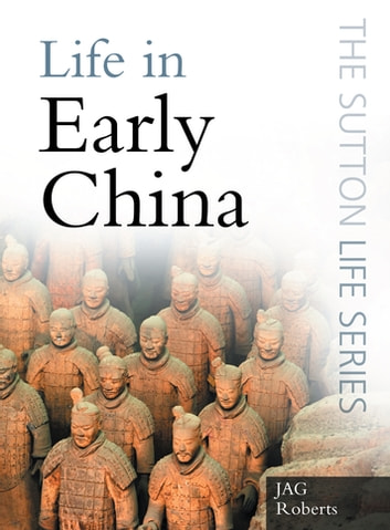 Life in Early China ebook by J A G Roberts