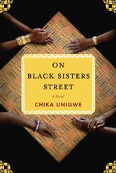 On Black Sisters Street - A Novel ebook by Chika Unigwe