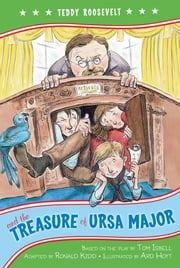 Teddy Roosevelt and the Treasure of Ursa Major ebook by Ronald Kidd,Ard Hoyt,Laura Bush,Kennedy Center, The