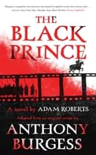 The Black Prince - Adapted from an original script by Anthony Burgess ekitaplar by Adam Roberts, Anthony Burgess