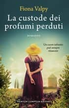 La custode dei profumi perduti ebook by Fiona Valpy