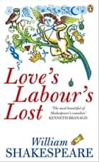 Love's Labour's Lost ebook by William Shakespeare,Nicholas Walton