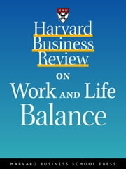 Harvard Business Review on Work and Life Balance ebook by Harvard Business School Press