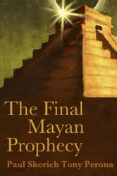The Final Mayan Prophecy by Paul Skorich and Tony Perona ebook by Tony Perona