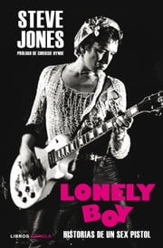 Lonely Boy - Historias de un Sex Pistol ebook by Steve Jones,Ben Thompson