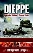 Dieppe ebook by Major Tim Saunders