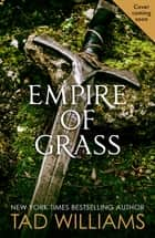Empire of Grass - Book Two of The Last King of Osten Ard ebook by Tad Williams