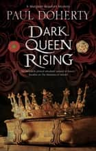 Dark Queen Rising - A medieval mystery series ebook by Paul Doherty