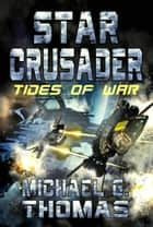 Star Crusader: Tides of War ebook by Michael G. Thomas