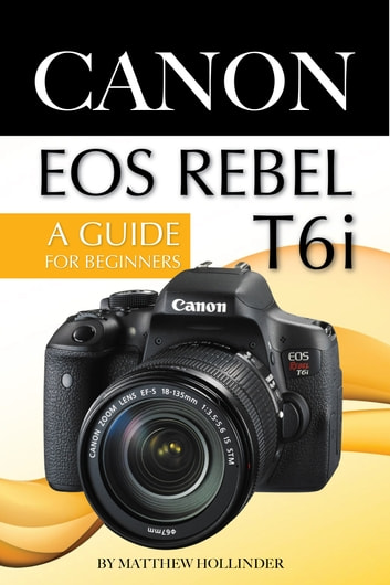 Canon EOS Rebel T6i Camera: A Guide for Beginners