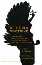 The Athena Doctrine - How Women (and the Men Who Think Like Them) Will Rule the Future ebook by John Gerzema, Michael D'Antonio