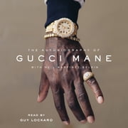 The Autobiography of Gucci Mane audiobook by Gucci Mane, Neil Martinez-Belkin