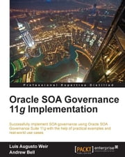 Oracle SOA Governance 11g Implementation ebook by Luis Augusto Weir, Andrew Bell