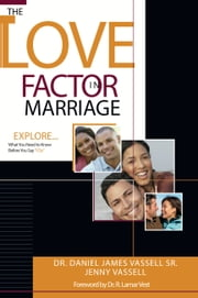 "The Love Factor in Marriage - Explore What You Need to Know Before You Say, ""I Do"" ebook by Jenny Vassell,Dr. R. Lamar Vest,Dr, Daniel James Vassel Sr."