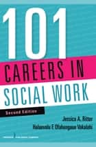 101 Careers in Social Work, Second Edition ebook by Dr. Jessica A. Ritter, BSW, MSSW,...