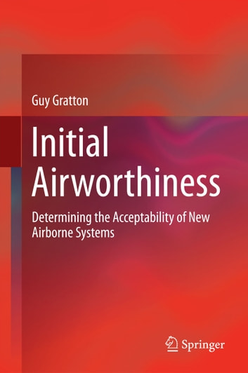 Initial Airworthiness - Determining the Acceptability of New Airborne Systems ebook by Guy Gratton