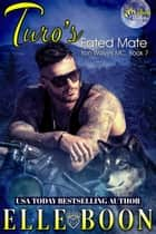 Turo's Fated Mate - Iron Wolves MC, #7 ebook by Elle Boon
