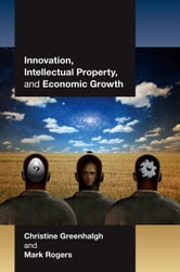 Innovation, Intellectual Property, and Economic Growth ebook by Greenhalgh, Christine