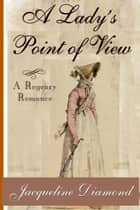 A Lady's Point of View: A Regency Romance ebook by Jacqueline Diamond