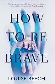 How To Be Brave ebook by Louise Beech