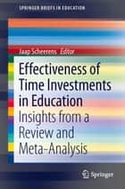 Effectiveness of Time Investments in Education - Insights from a review and meta-analysis ebook by Jaap Scheerens