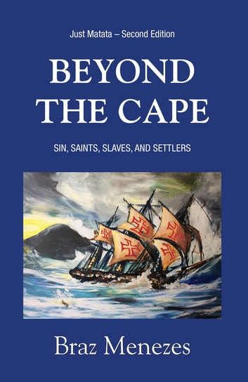 Beyond The Cape - Sin, Saints. Slaves, and Settlers ebook by Braz Menezes