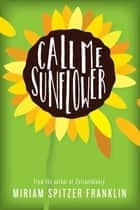Call Me Sunflower ebook by Miriam Spitzer Franklin
