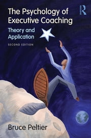 The Psychology of Executive Coaching - Theory and Application ebook by Bruce Peltier