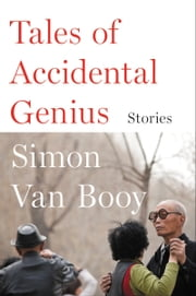 Tales of Accidental Genius - Stories ebook by Simon Van Booy