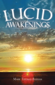 Lucid Awakenings ebook by Mark Thomas Basham