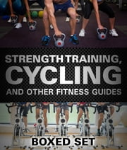 Strength Training, Cycling And Other Fitness Guides - Triathlon Training Edition ebook by Speedy Publishing
