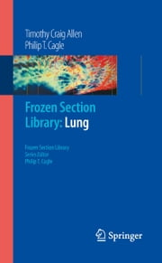 Frozen Section Library: Lung ebook by Timothy Craig Allen,Philip T. Cagle