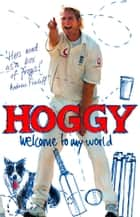 Hoggy: Welcome to My World ebook by Matthew Hoggard