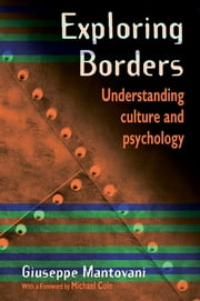 Exploring Borders - Understanding Culture and Psychology ebook by Giuseppe Mantovani