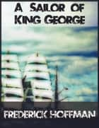 A Sailor of King George ebook by Frederick Hoffman
