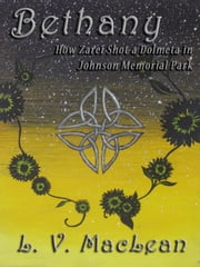 Bethany, or How Zarei Shot a Dolmeta in Johnson Memorial Park ebook by L. V. MacLean
