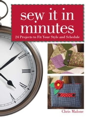 Sew It In Minutes: 24 Projects to Fit Your Style and Schedule ebook by Chris Malone
