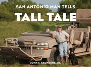 San Antonio Man Tells Tall Tale ebook by John T. Saunders Jr.