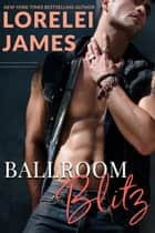 Ballroom Blitz ebook by Lorelei James