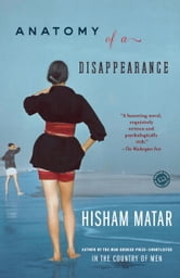 Anatomy of a Disappearance - A Novel ebook by Hisham Matar