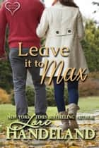Leave it to Max - A Secret Baby Contemporary Romance Luchettis Series Prequel ebook by