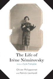 The Life of Irene Nemirovsky - 1903-1942 ebook by Olivier Philipponnat,Patrick Lienhardt,Euan Cameron