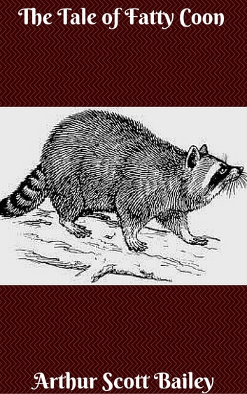 The Tale of Fatty Coon ebook by Arthur Scott Bailey