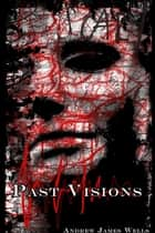 Past Visions ebook by Andrew James Wells