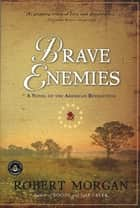 Brave Enemies - A Novel of the American Revolution ebook by Robert Morgan