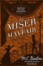 The Miser of Mayfair ebook by M. C. Beaton