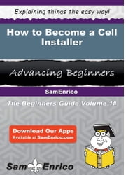 How to Become a Cell Installer - How to Become a Cell Installer ebook by Taylor Ma